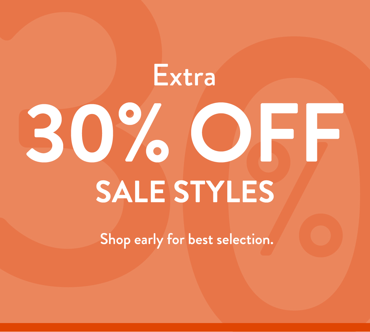 Extra 30% OFF Sale Styles. Shop early for best selection.