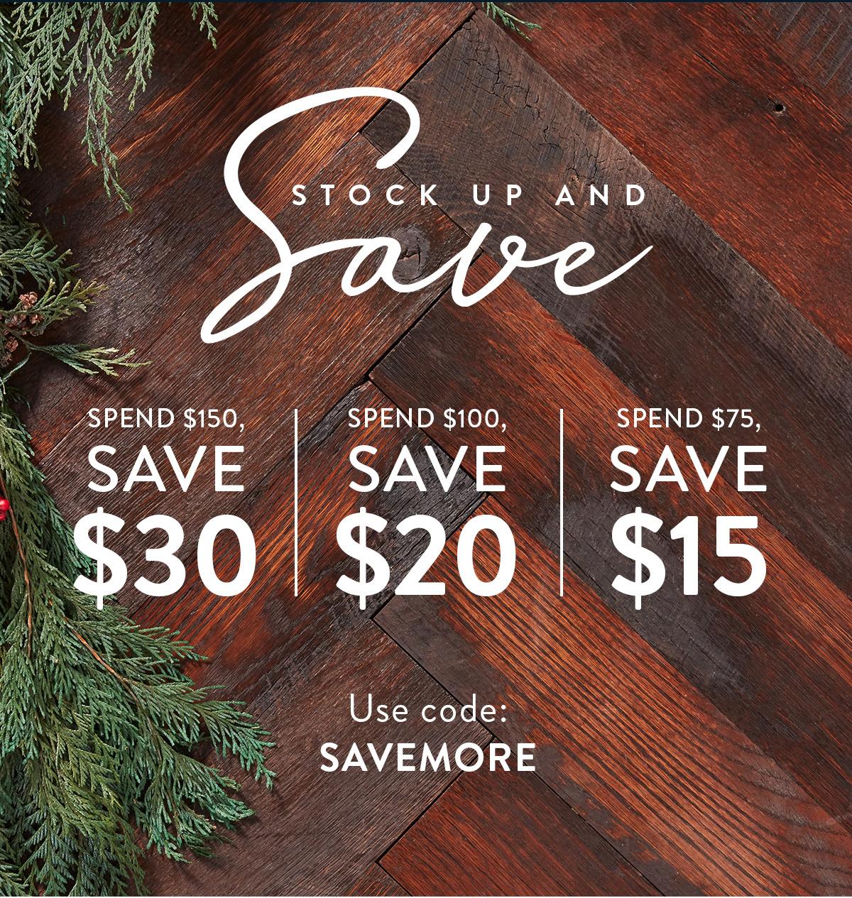 Stock Up & Save. Spend $150, Save $30. Spend $100, Save $20. Spend $75, Save $15.