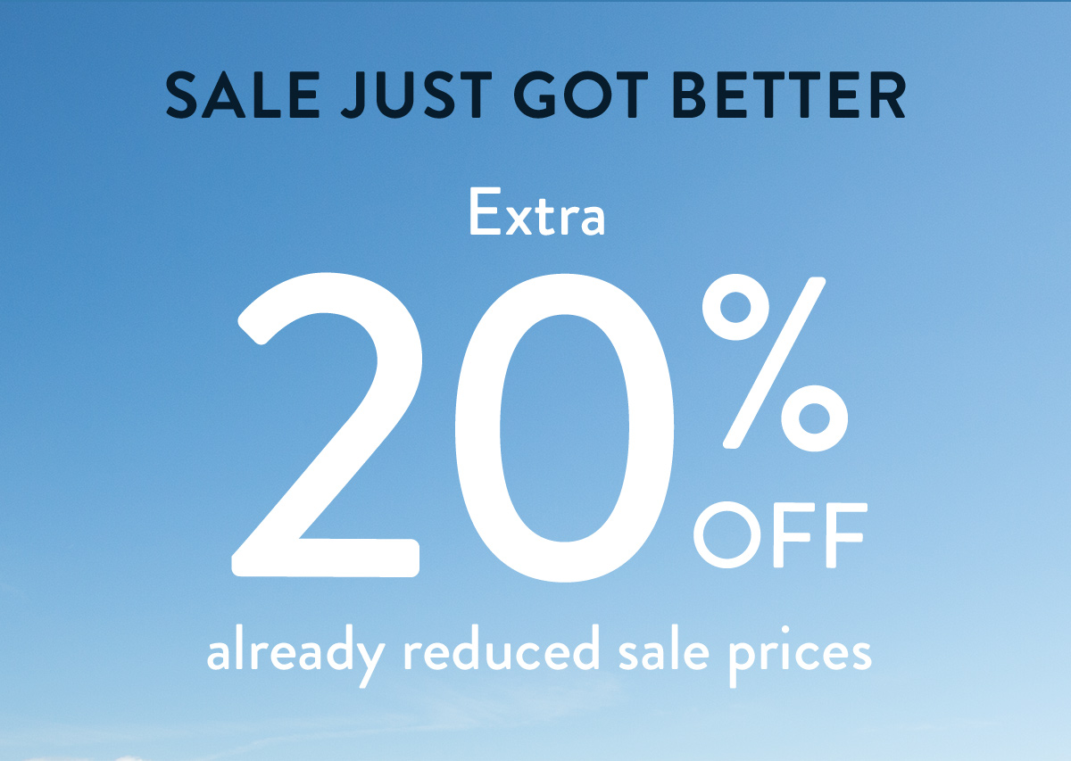 Sale Just Got Better. Extra 20% Off Already Reduced Sale Prices.