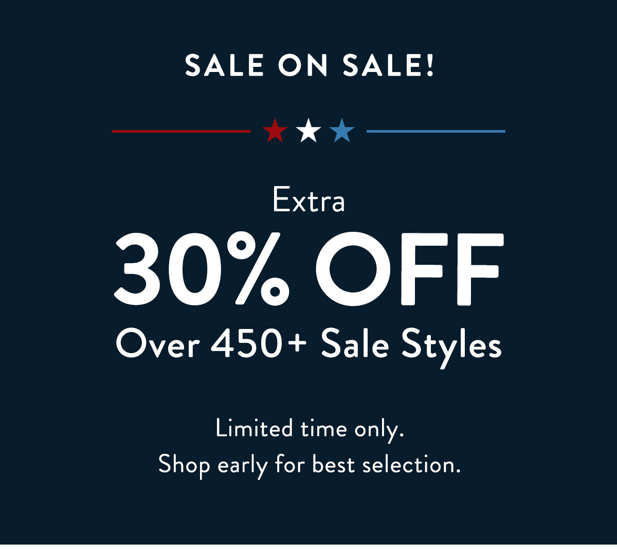 Sale On Sale! Extra 30% Off Over 450+ Sale Styles. Limited Time Only. Shop early for best selection.